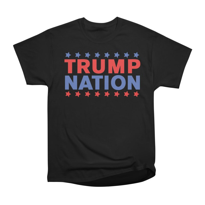 Trump Nation Women's Classic Unisex T-Shirt by Trump Nation