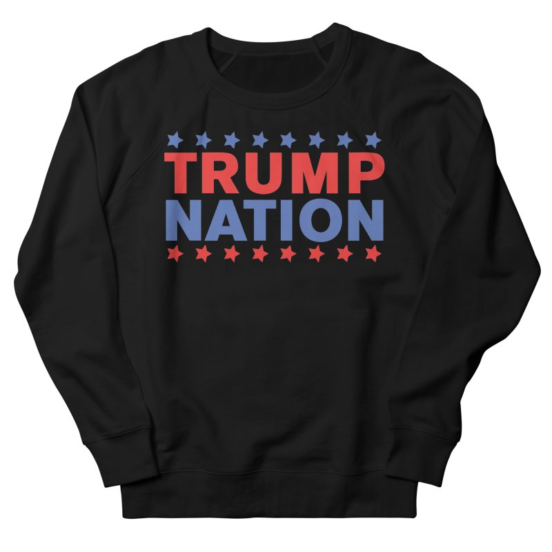 Trump Nation Women's French Terry Sweatshirt by Trump Nation