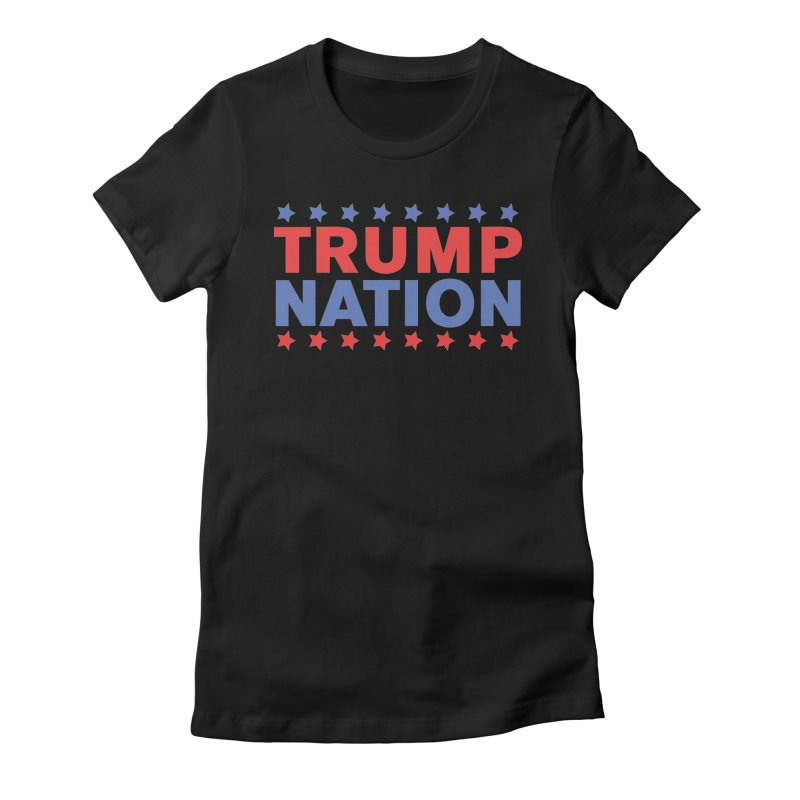 Trump Nation Women's Fitted T-Shirt by Trump Nation