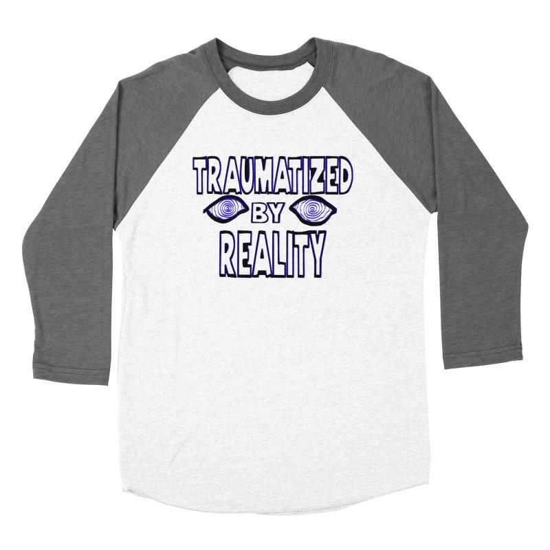 Traumatized by Reality Women's Longsleeve T-Shirt by truthpup's Artist Shop