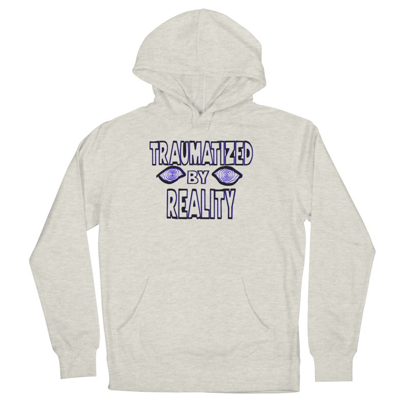 Traumatized by Reality Women's Pullover Hoody by truthpup's Artist Shop