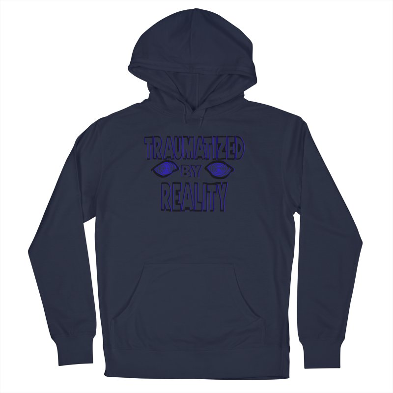 Traumatized by Reality Women's French Terry Pullover Hoody by truthpup's Artist Shop