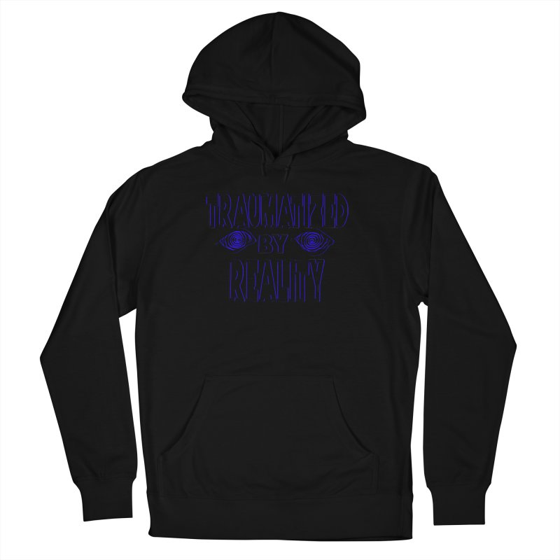 Traumatized by Reality Men's French Terry Pullover Hoody by truthpup's Artist Shop