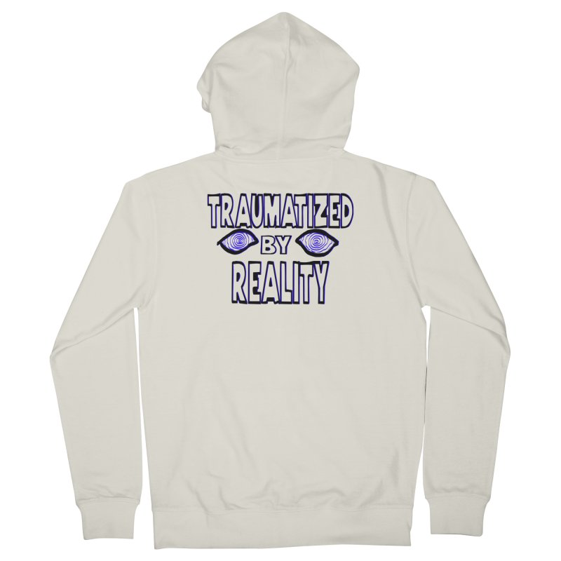 Traumatized by Reality Women's Zip-Up Hoody by truthpup's Artist Shop