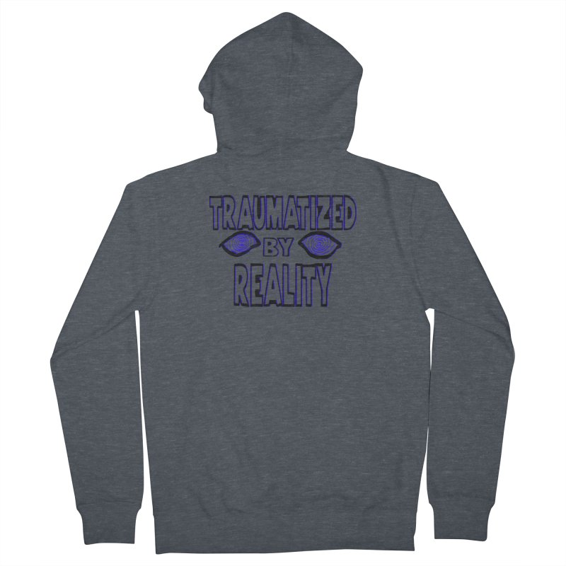 Traumatized by Reality Men's Zip-Up Hoody by truthpup's Artist Shop