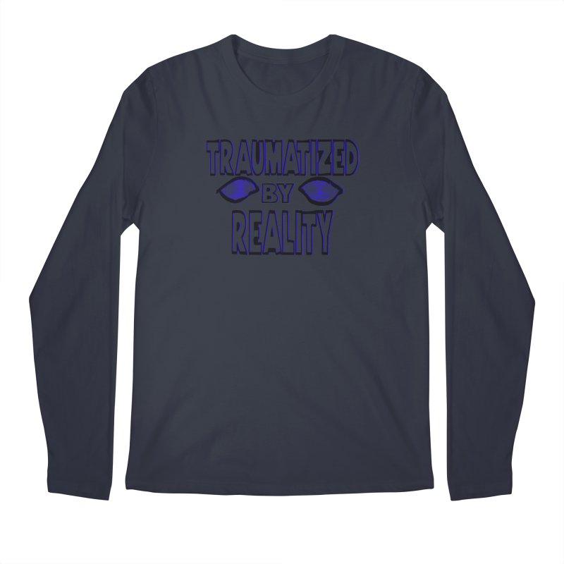 Traumatized by Reality Men's Longsleeve T-Shirt by truthpup's Artist Shop