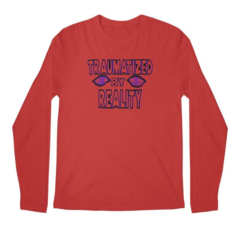 Traumatized by Reality Men's Regular Longsleeve T-Shirt by truthpup's Artist Shop