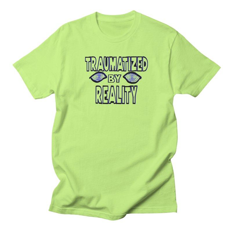 Traumatized by Reality Women's Regular Unisex T-Shirt by truthpup's Artist Shop