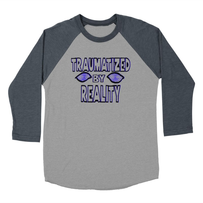 Traumatized by Reality Men's Baseball Triblend Longsleeve T-Shirt by truthpup's Artist Shop