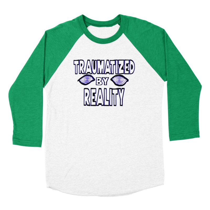 Traumatized by Reality Men's Baseball Triblend T-Shirt by truthpup's Artist Shop