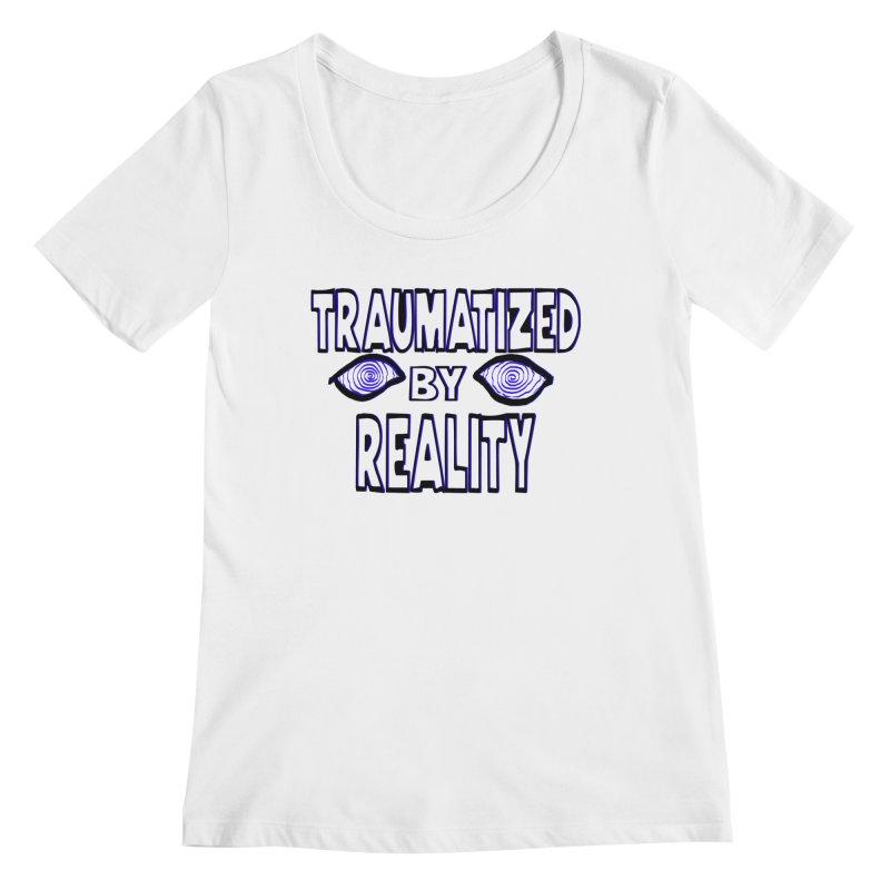 Traumatized by Reality Women's Regular Scoop Neck by truthpup's Artist Shop