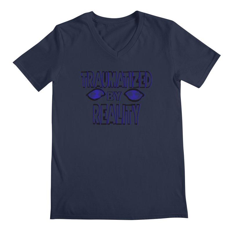 Traumatized by Reality Men's V-Neck by truthpup's Artist Shop
