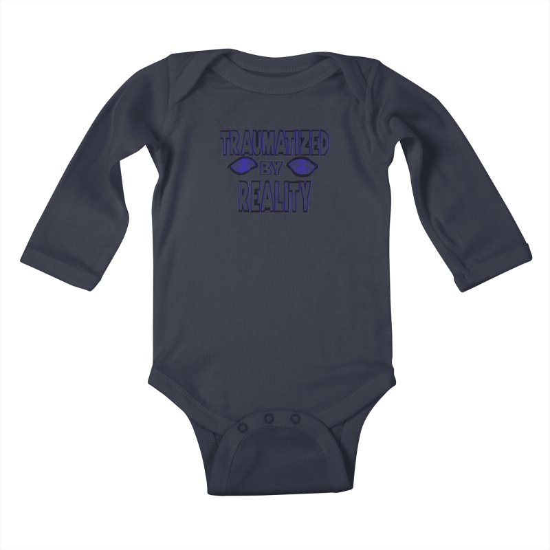 Traumatized by Reality Kids Baby Longsleeve Bodysuit by truthpup's Artist Shop
