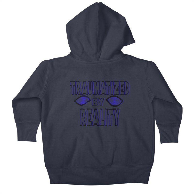 Traumatized by Reality Kids Baby Zip-Up Hoody by truthpup's Artist Shop
