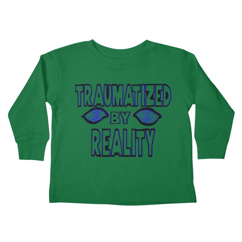 Traumatized by Reality Kids Toddler Longsleeve T-Shirt by truthpup's Artist Shop