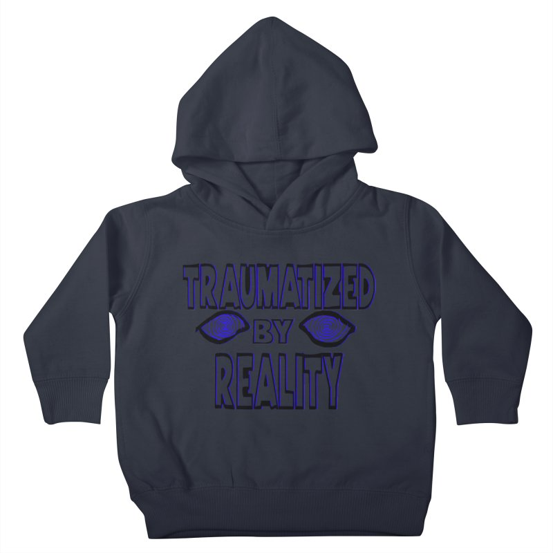 Traumatized by Reality Kids Toddler Pullover Hoody by truthpup's Artist Shop
