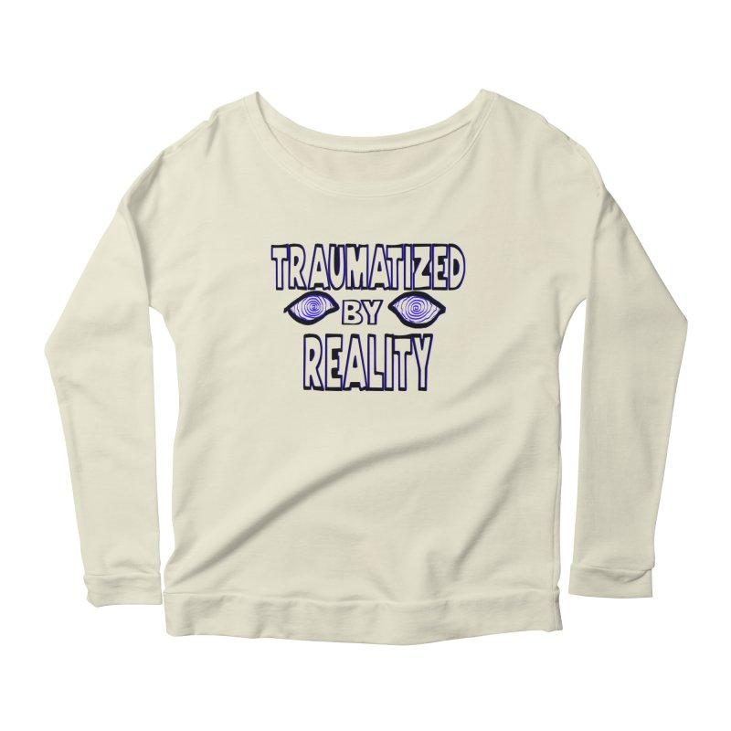 Traumatized by Reality Women's Scoop Neck Longsleeve T-Shirt by truthpup's Artist Shop