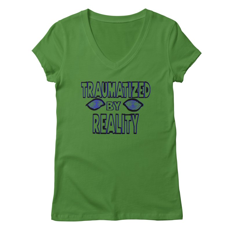 Traumatized by Reality Women's V-Neck by truthpup's Artist Shop