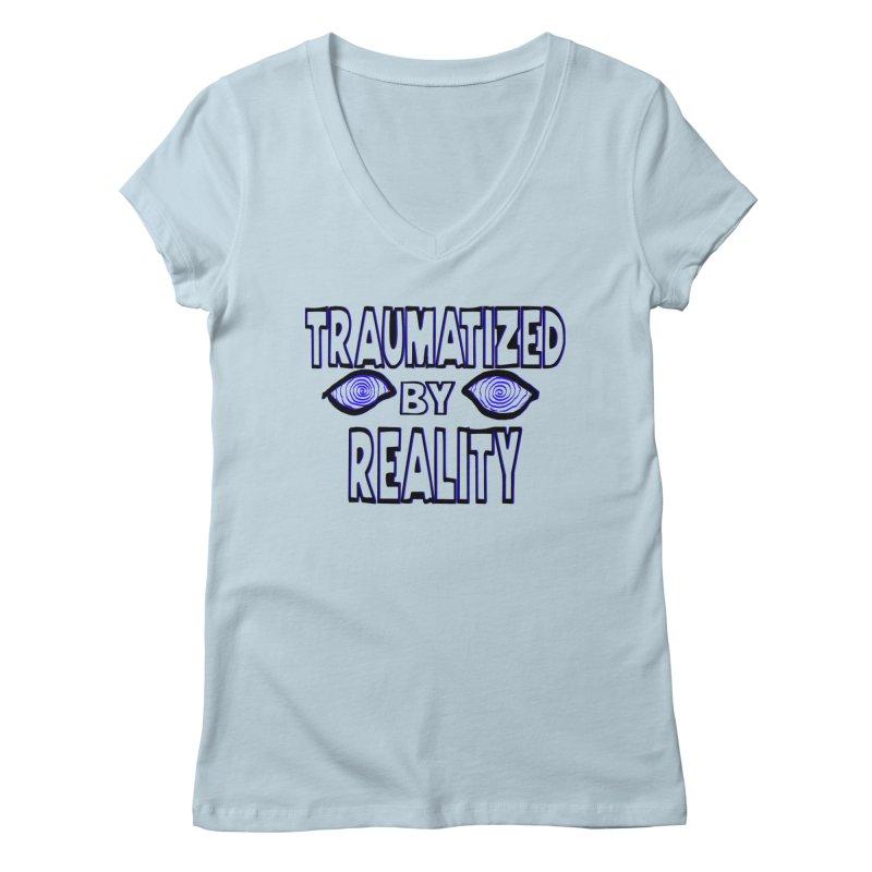 Traumatized by Reality Women's Regular V-Neck by truthpup's Artist Shop