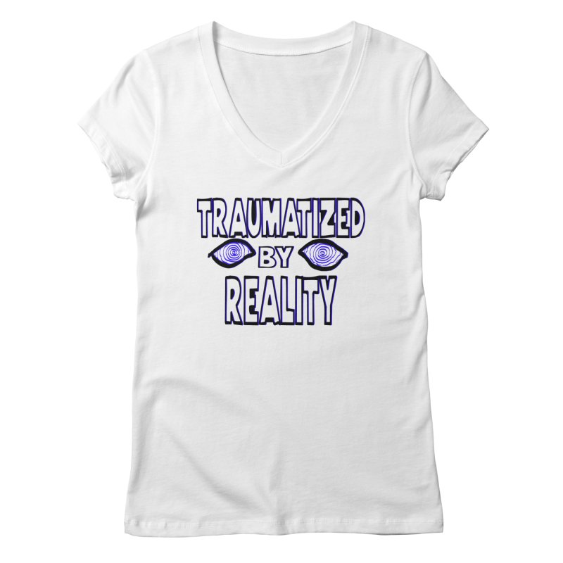 Traumatized by Reality Women's Regular V-Neck by truthpup's Artist Shop
