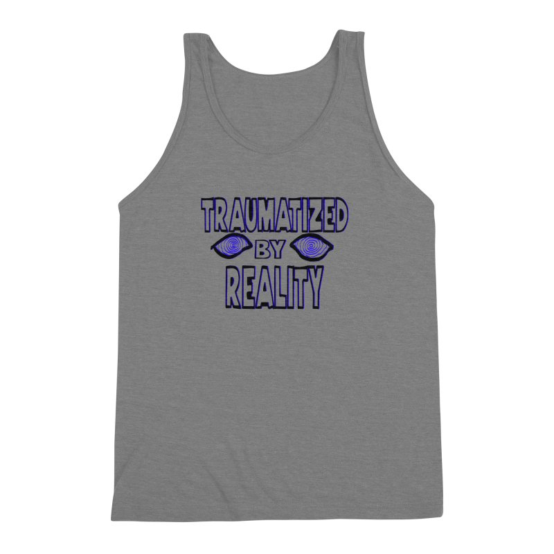 Traumatized by Reality Men's Triblend Tank by truthpup's Artist Shop