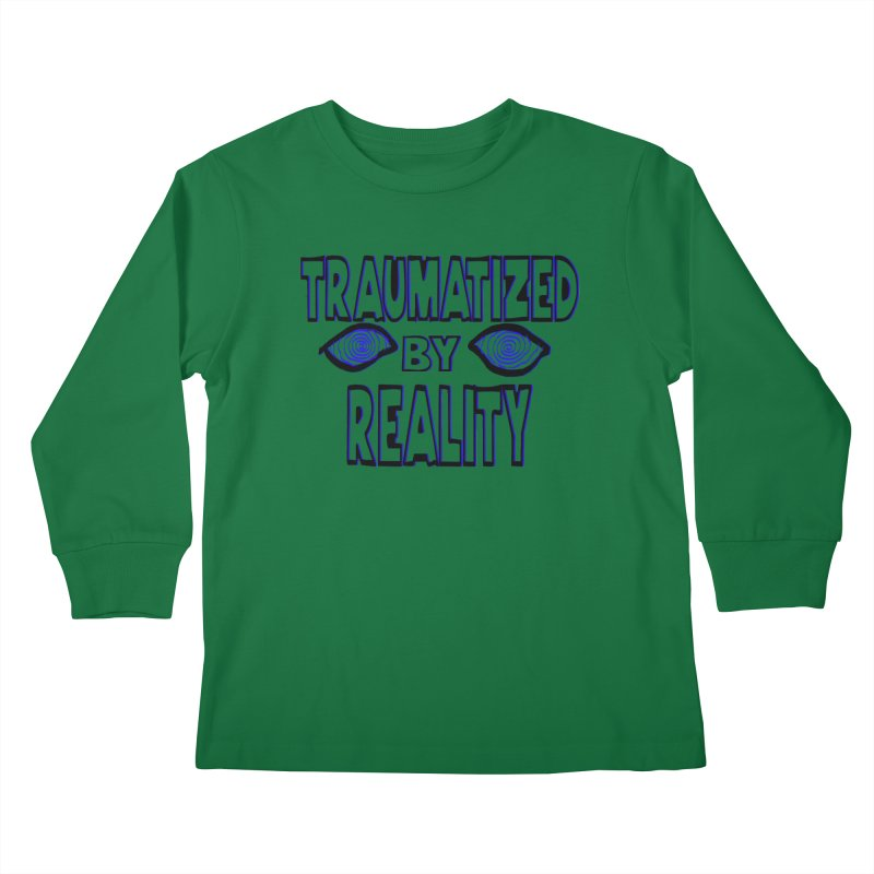 Traumatized by Reality Kids Longsleeve T-Shirt by truthpup's Artist Shop