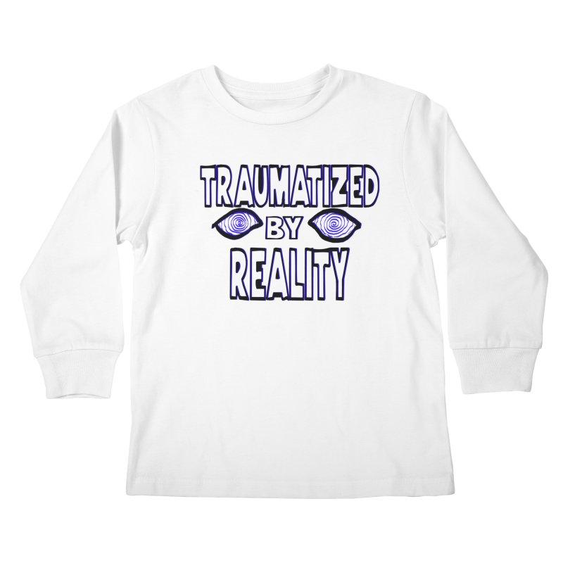 Traumatized by Reality Kids Longsleeve T-Shirt by truthpup's Artist Shop