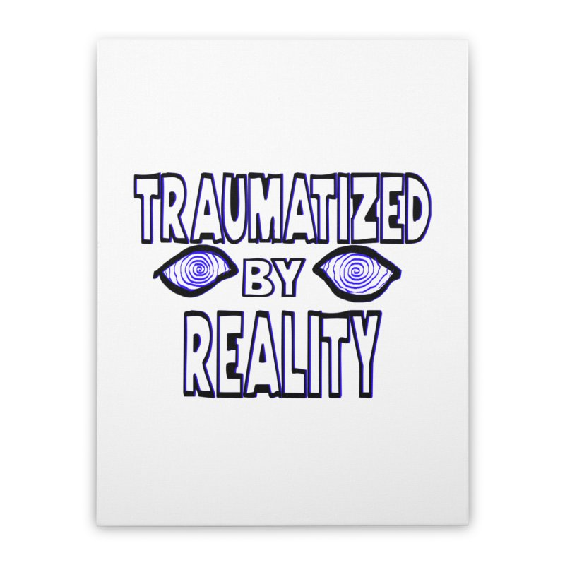 Traumatized by Reality Home Stretched Canvas by truthpup's Artist Shop
