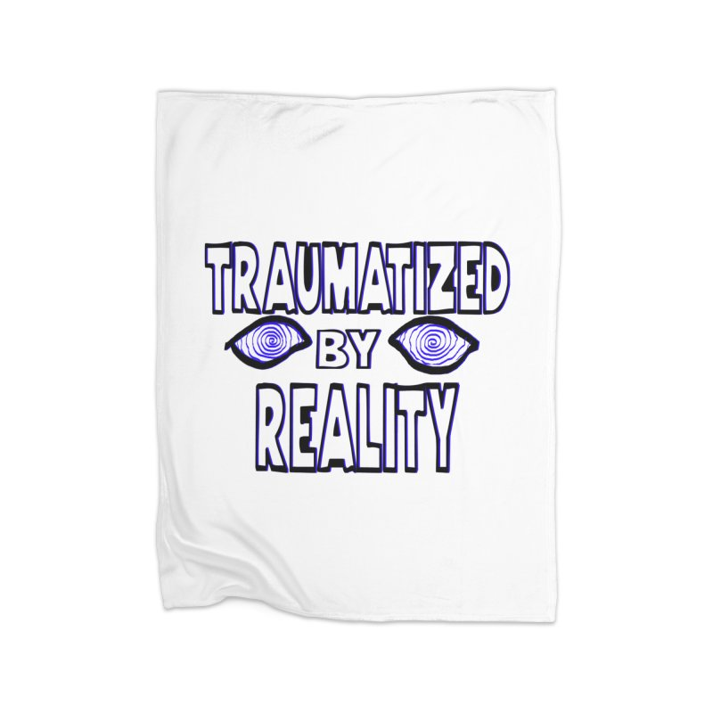 Traumatized by Reality Home Blanket by truthpup's Artist Shop