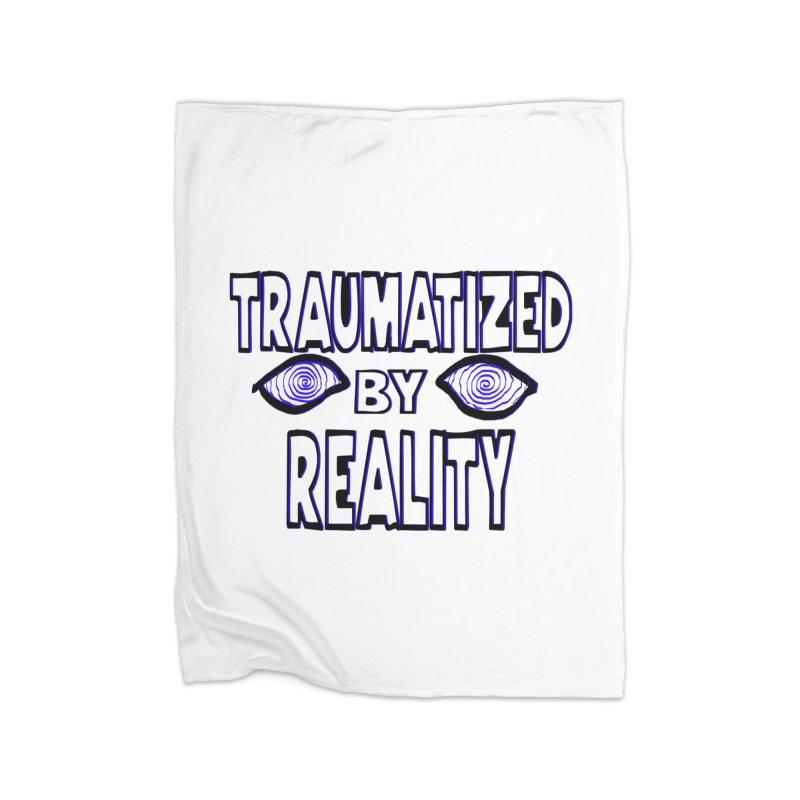 Traumatized by Reality Home Fleece Blanket Blanket by truthpup's Artist Shop