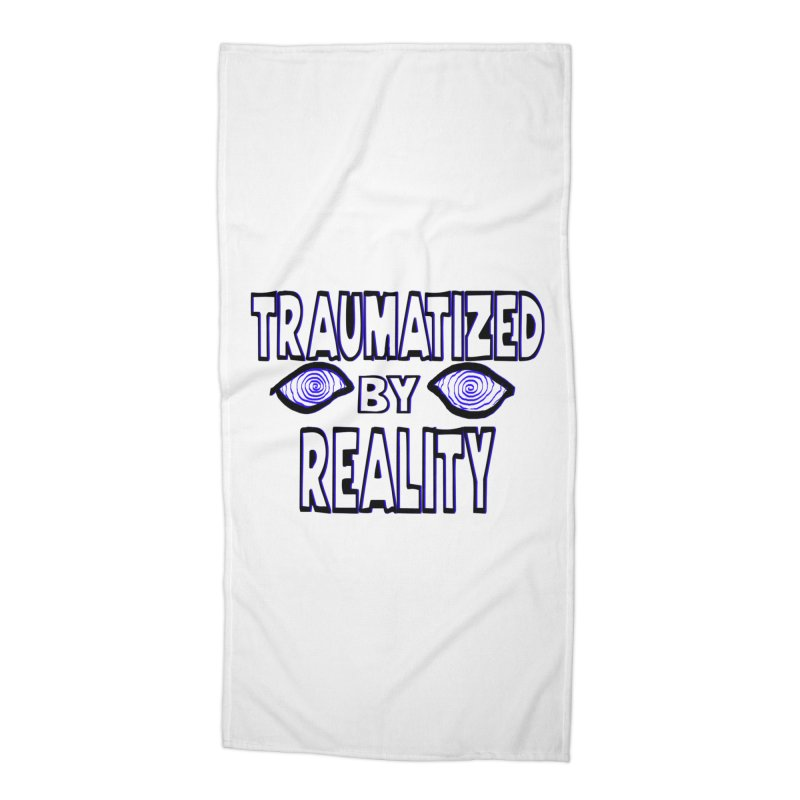 Traumatized by Reality Accessories Beach Towel by truthpup's Artist Shop