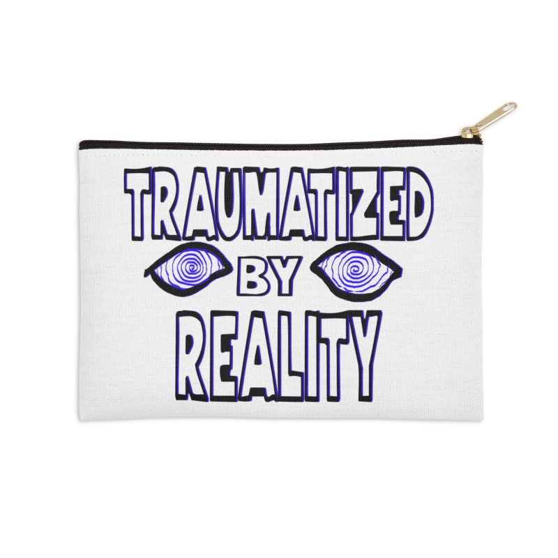 Traumatized by Reality Accessories Zip Pouch by truthpup's Artist Shop