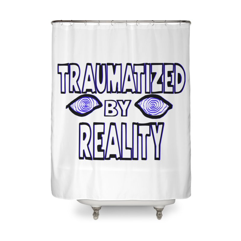 Traumatized by Reality Home Shower Curtain by truthpup's Artist Shop