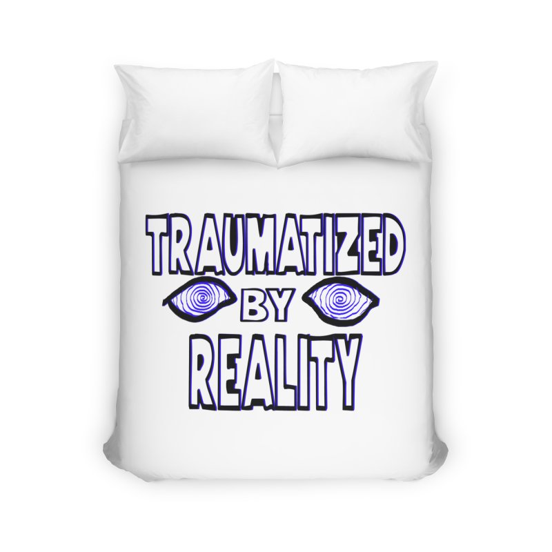 Traumatized by Reality Home Duvet by truthpup's Artist Shop
