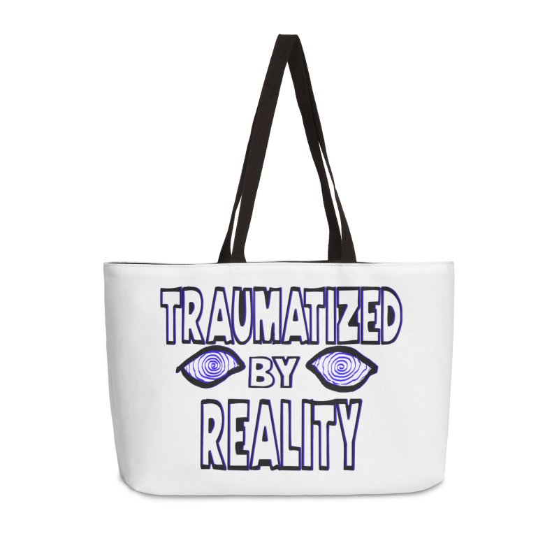 Traumatized by Reality Accessories Weekender Bag Bag by truthpup's Artist Shop