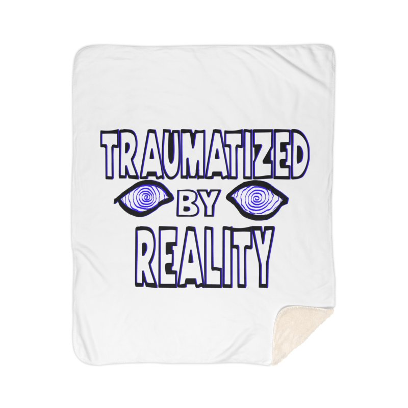 Traumatized by Reality Home Sherpa Blanket Blanket by truthpup's Artist Shop