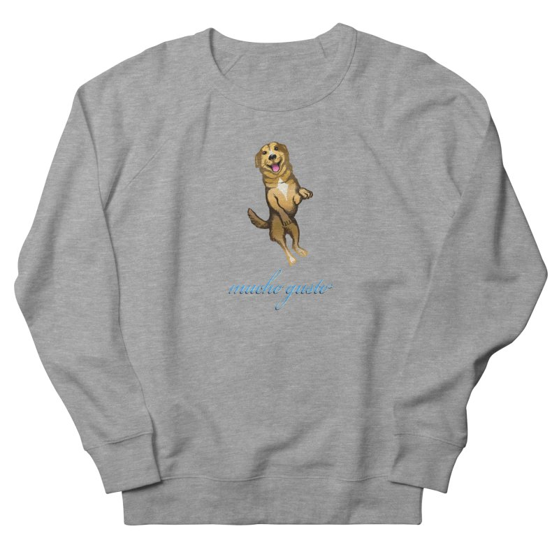Mucho Gusto Women's French Terry Sweatshirt by truthpup's Artist Shop