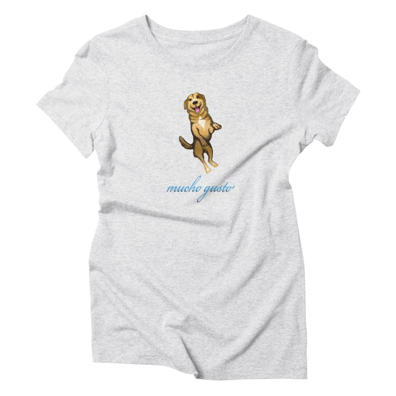 Mucho Gusto Women's T-Shirt by truthpup's Artist Shop