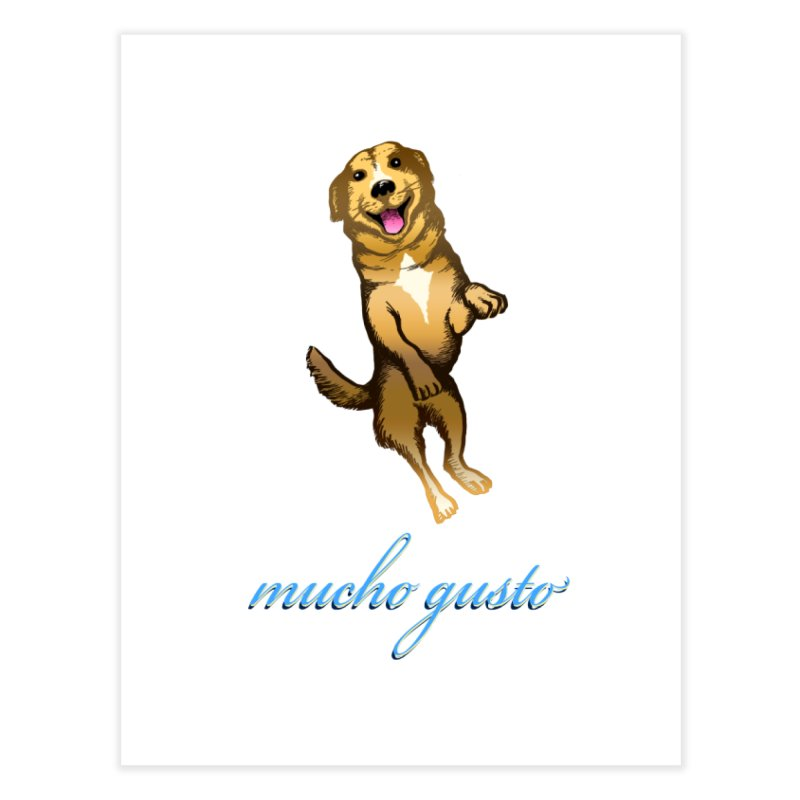Mucho Gusto Home Fine Art Print by truthpup's Artist Shop