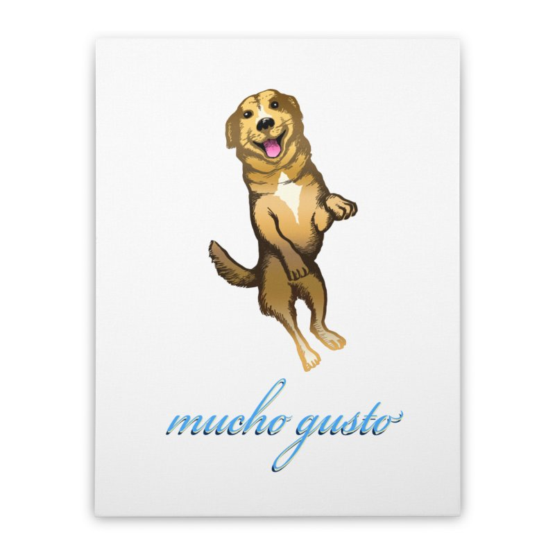 Mucho Gusto Home Stretched Canvas by truthpup's Artist Shop