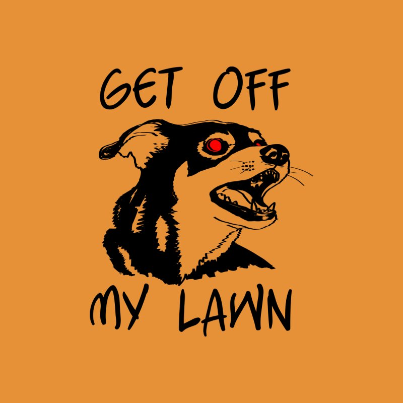 Get Off My Lawn! by truthpup's Artist Shop