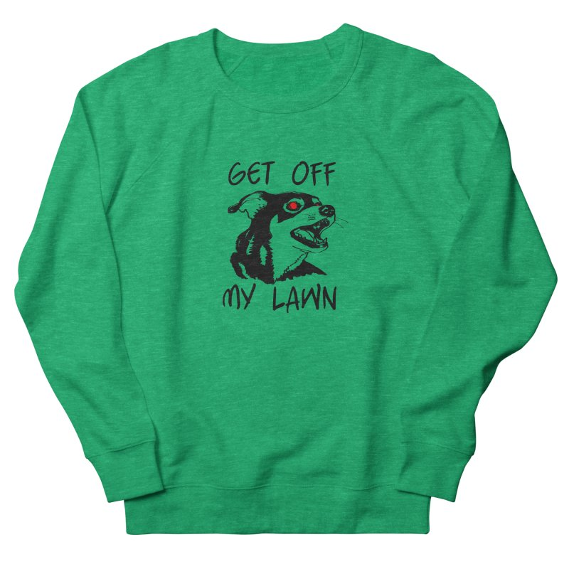 Get Off My Lawn! Women's French Terry Sweatshirt by truthpup's Artist Shop