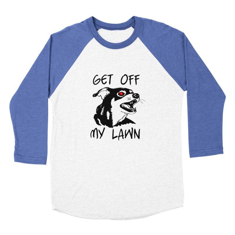 Get Off My Lawn! Women's Baseball Triblend Longsleeve T-Shirt by truthpup's Artist Shop