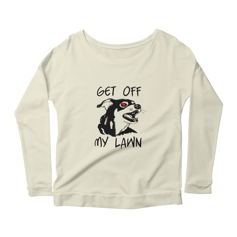 Get Off My Lawn! Women's Longsleeve Scoopneck  by truthpup's Artist Shop