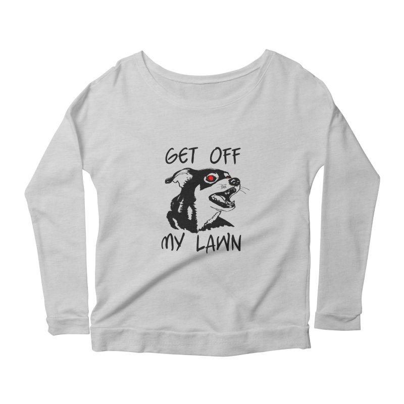 Get Off My Lawn! Women's Scoop Neck Longsleeve T-Shirt by truthpup's Artist Shop