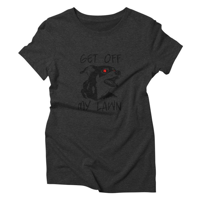 Get Off My Lawn! Women's Triblend T-Shirt by truthpup's Artist Shop