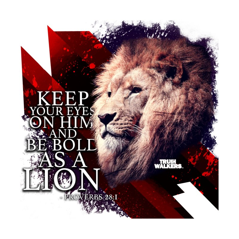 Be Bold as a Lion Men's T-Shirt by truthwalkers's Artist Shop