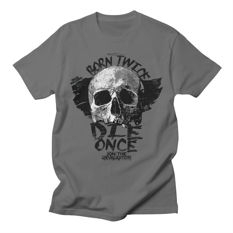 BORN TWICE, DIE ONCE BLACKOUT COLLECTION Men's T-Shirt by truthwalkers's Artist Shop