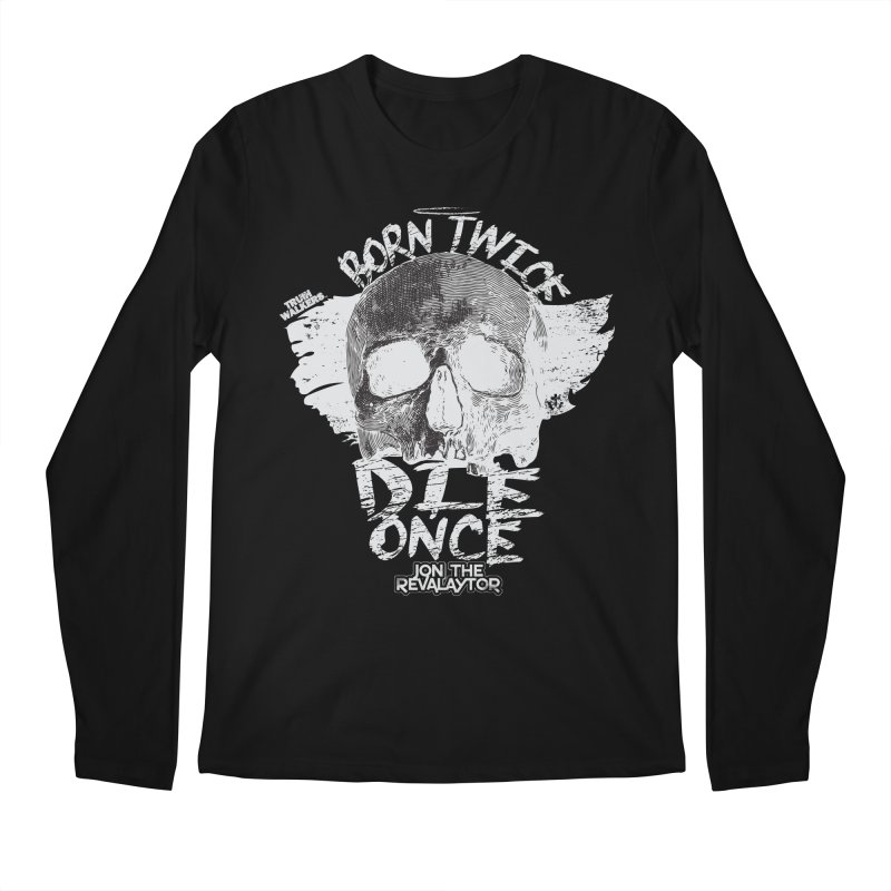 BORN TWICE, DIE ONCE BLACKOUT COLLECTION Men's Longsleeve T-Shirt by truthwalkers's Artist Shop