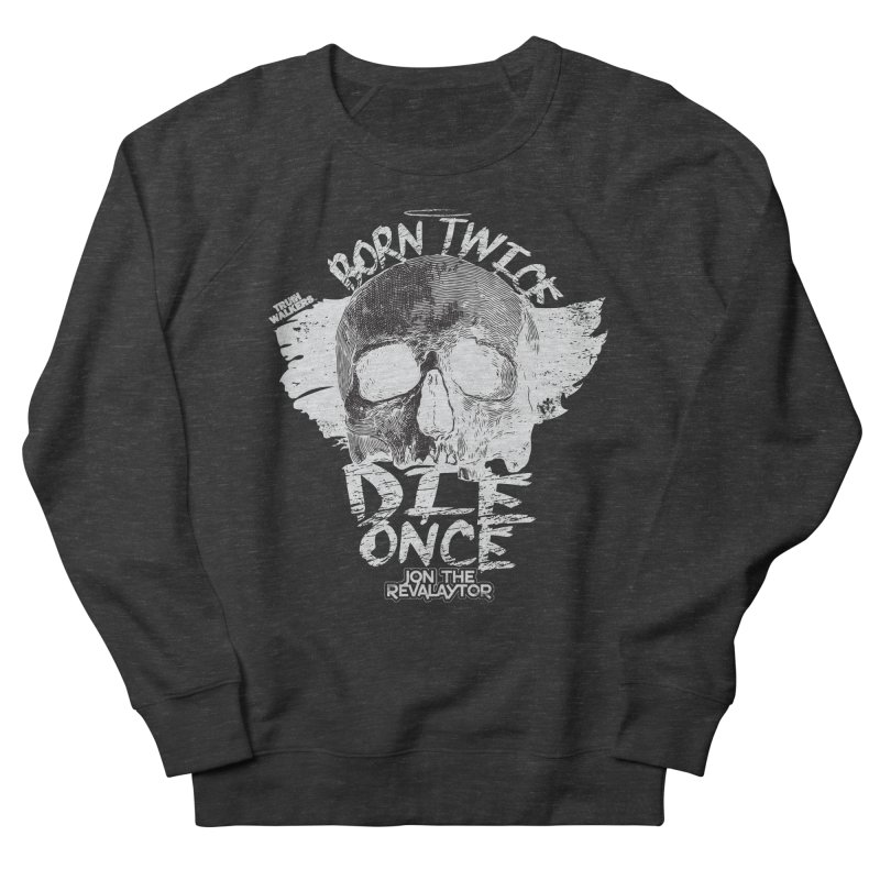 BORN TWICE, DIE ONCE BLACKOUT COLLECTION Women's Sweatshirt by truthwalkers's Artist Shop